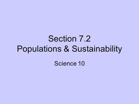 Section 7.2 Populations & Sustainability Science 10.