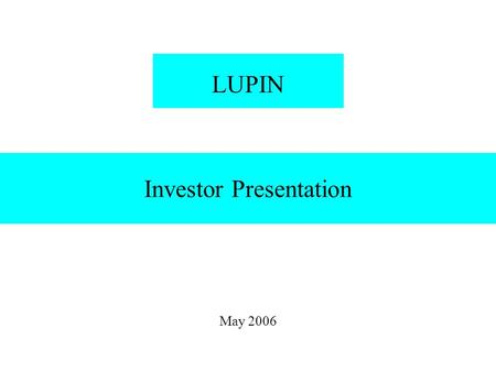 Investor Presentation May 2006 LUPIN. Safe Harbour Statement Materials and information provided during this presentation may contain 'forward-looking.