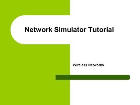 Network Simulator Tutorial Wireless Networks. Acknowledgements Material is taken from the presentations by Jim Kurose, University of Massachusetts, Amherst.
