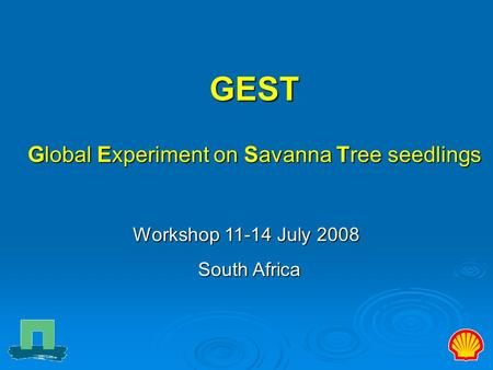 GEST Global Experiment on Savanna Tree seedlings Workshop 11-14 July 2008 South Africa South Africa.
