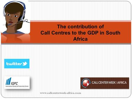 The contribution of Call Centres to the GDP in South Africa www.callcentreweek-africa.co.za.