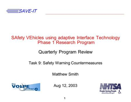 1 SAVE-IT SAfety VEhicles using adaptive Interface Technology Phase 1 Research Program Quarterly Program Review Task 9: Safety Warning Countermeasures.