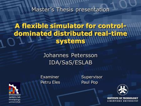 A flexible simulator for control- dominated distributed real-time systems Johannes Petersson IDA/SaS/ESLAB Johannes Petersson IDA/SaS/ESLAB Master's Thesis.