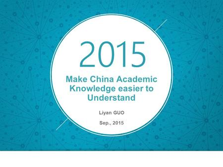 Make China Academic Knowledge easier to Understand Liyan GUO Sep., 2015.