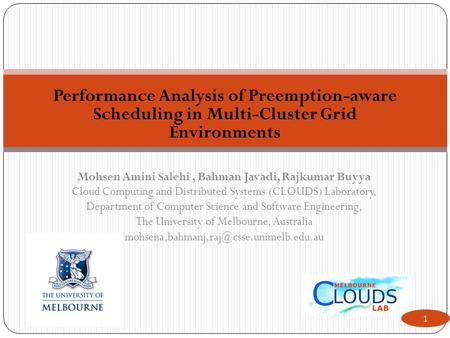 Performance Analysis of Preemption-aware Scheduling in Multi-Cluster Grid Environments Mohsen Amini Salehi, Bahman Javadi, Rajkumar Buyya Cloud Computing.