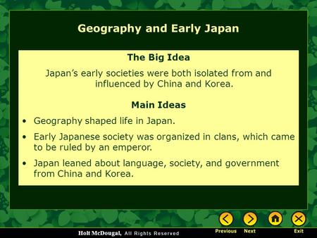 Holt McDougal, Geography and Early Japan The Big Idea Japan's early societies were both isolated from and influenced by China and Korea. Main Ideas Geography.