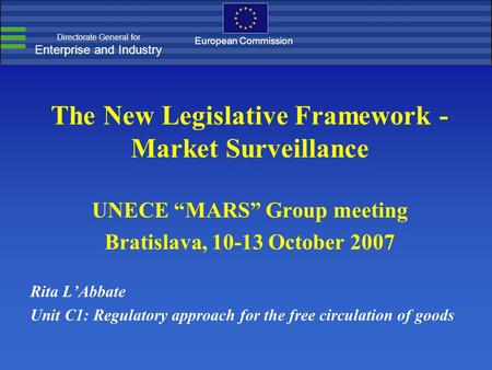 "Directorate General for Enterprise and Industry European Commission The New Legislative Framework - Market Surveillance UNECE ""MARS"" Group meeting Bratislava,"