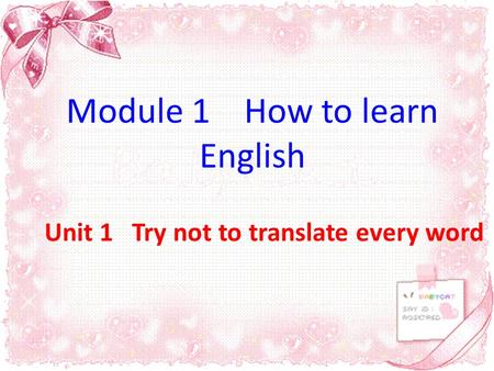 Module 1 How to learn English Unit 1 Try not to translate every word.
