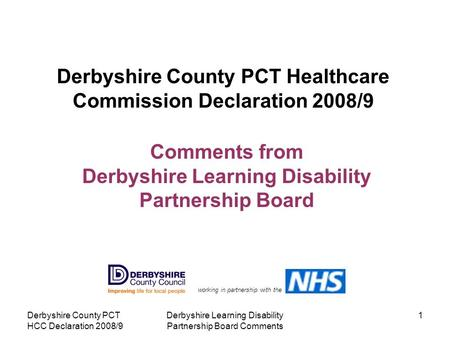 Derbyshire County PCT HCC Declaration 2008/9 Derbyshire Learning Disability Partnership Board Comments 1 Derbyshire County PCT Healthcare Commission Declaration.