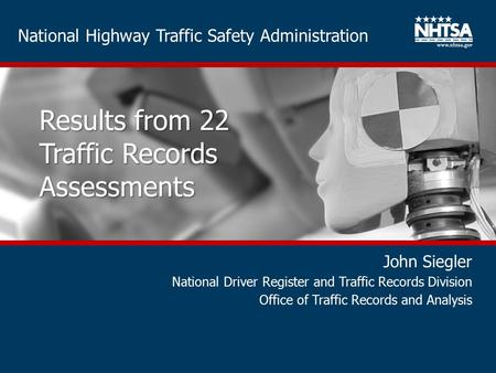 National Highway Traffic Safety Administration Results from 22 Traffic Records Assessments John Siegler National Driver Register and Traffic Records Division.