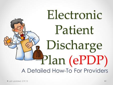 Electronic Patient Discharge Plan (ePDP) A Detailed How-To For Providers Last updated: 2/9/151.