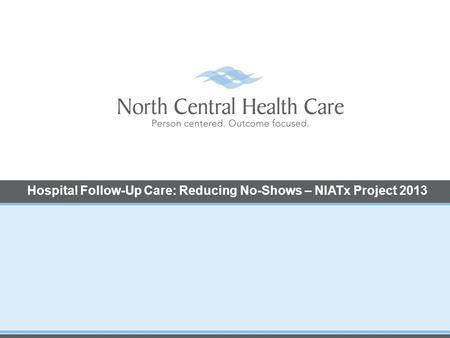 Hospital Follow-Up Care: Reducing No-Shows – NIATx Project 2013.