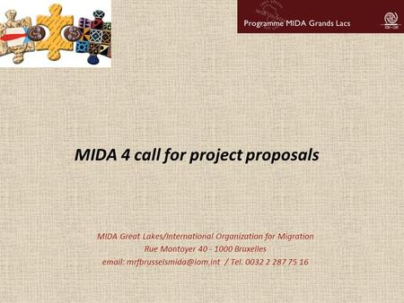 MIDA 4 call for project proposals MIDA Great Lakes/International Organization for Migration Rue Montoyer 40 - 1000 Bruxelles