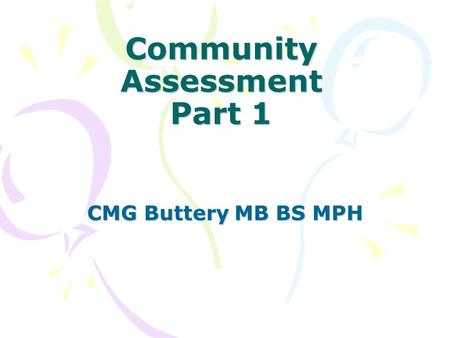 Community Assessment Part 1 CMG Buttery MB BS MPH.