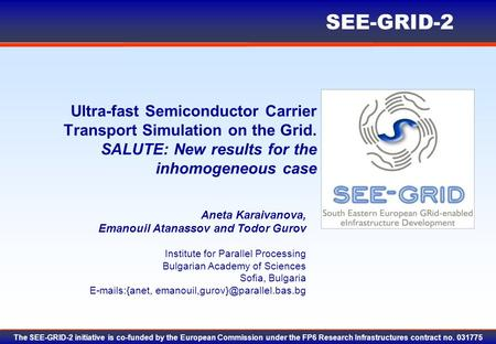 SEE-GRID-2 The SEE-GRID-2 initiative is co-funded by the European Commission under the FP6 Research Infrastructures contract no. 031775 Ultra-fast Semiconductor.