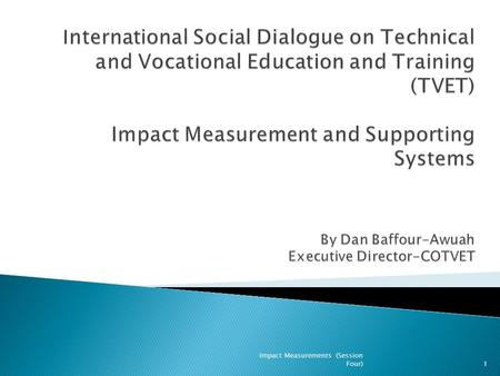 1 Impact Measurements (Session Four). To contribute to national economic and social agenda through the development of globally competitive skills, and.