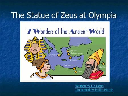 Written by Lin Donn Illustrated by Phillip Martin The Statue of Zeus at Olympia.