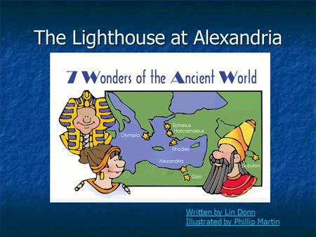 Written by Lin Donn Illustrated by Phillip Martin The Lighthouse at Alexandria.