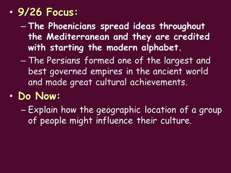 9/26 Focus: 9/26 Focus: – The Phoenicians spread ideas throughout the Mediterranean and they are credited with starting the modern alphabet. – The Persians.