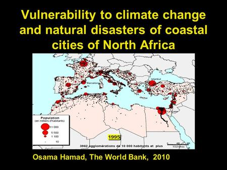 Vulnerability to climate change and natural disasters of coastal cities of North Africa Osama Hamad, The World Bank, 2010.