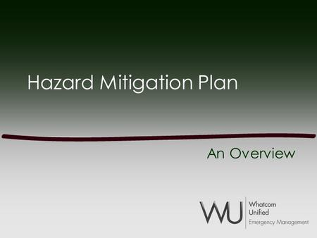 Hazard Mitigation Plan An Overview. What is Hazard Mitigation? Action taken to reduce or eliminate long-term risk Long term impact Different from –Preparedness.