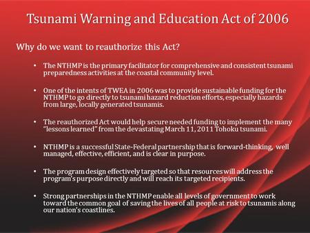 Tsunami Warning and Education Act of 2006 Why do we want to reauthorize this Act? The NTHMP is the primary facilitator for comprehensive and consistent.