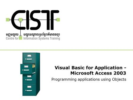 Visual Basic for Application - Microsoft Access 2003 Programming applications using Objects.