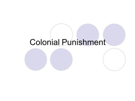 Colonial Punishment. The purpose The foundation of colonial punishment was humiliation. This often deterred people from committing crimes (what does this.