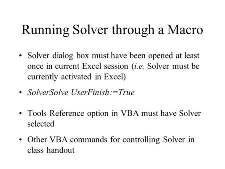 Running Solver through a Macro Solver dialog box must have been opened at least once in current Excel session (i.e. Solver must be currently activated.