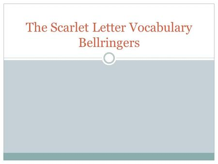 The Scarlet Letter Vocabulary Bellringers. Chapters 1-3 1.EDIFICE- na large, imposing building 2.INAUSPICIOUS- adjnot favorable; unlucky 3.RANKLE- vto.