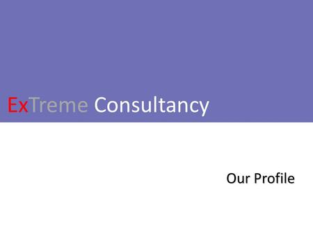 ExTreme Consultancy Our Profile. We would like to introduce ourselves as freelancers engaged in imparting training and development of technical content.