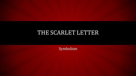 Symbolism THE SCARLET LETTER. CHARACTERS Hester symbolizes human nature Dimmesdale symbolizes hypocrisy Pearl symbolizes the scarlet letter Chillingworth.