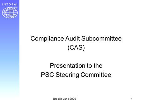 Brasilia June 20091 Compliance Audit Subcommittee (CAS) Presentation to the PSC Steering Committee.