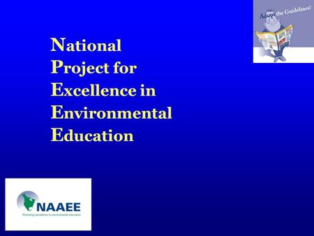 N ational P roject for E xcellence in E nvironmental E ducation.