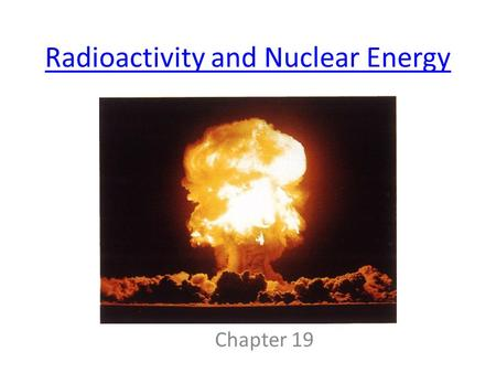 Radioactivity and Nuclear Energy Chapter 19. All about the nucleus The nucleus is really small. – 1/100,000 the radius of an atom The nucleus is really.