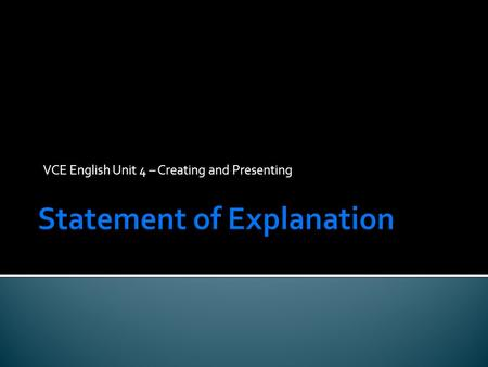 VCE English Unit 4 – Creating and Presenting.  A written Statement of Intention about form, purpose, language, audience and context should be 150 plus.