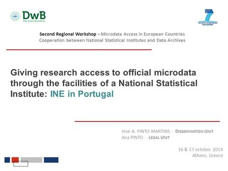 Giving research access to official microdata through the facilities of a National Statistical Institute: INE in Portugal Jose A. PINTO MARTINS - D ISSEMINATION.