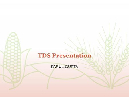 TDS Presentation PARUL GUPTA. TDS-Tax Deducted at Source Every Person including INDIVIDUAL and HUF even if they are nor required to get their accounts.