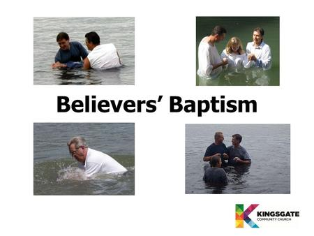Believers' Baptism. What is baptism? Believers' Baptism What is baptism? Why do I need to be baptised?