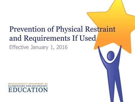 Prevention of Physical Restraint and Requirements If Used Effective January 1, 2016.