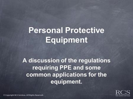Personal Protective Equipment A discussion of the regulations requiring PPE and some common applications for the equipment.