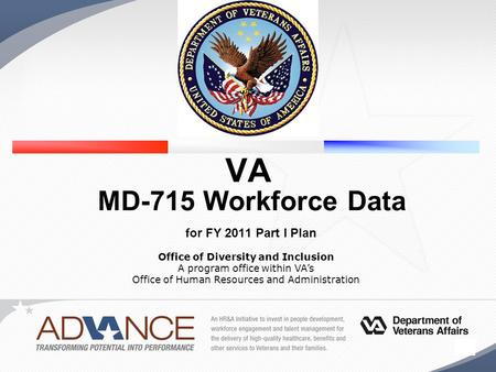 1 Office of Diversity and Inclusion A program office within VA's Office of Human Resources and Administration VA MD-715 Workforce Data for FY 2011 Part.