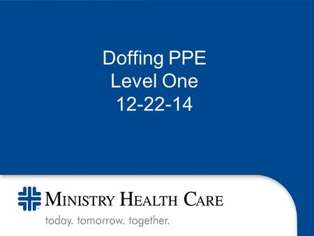 Doffing PPE Level One 12-22-14. Will need a second donned associate that is a trained observer. This associate will monitor and help by reading each step.