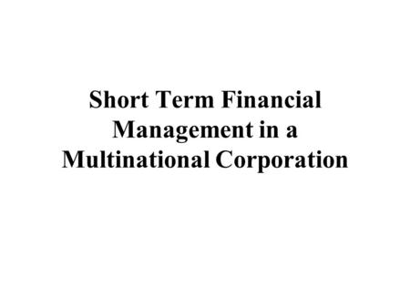 Short Term Financial Management in a Multinational Corporation.