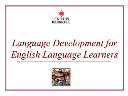 Language Development for English Language Learners.