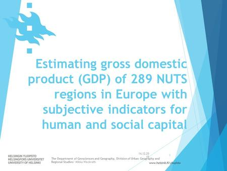 Www.helsinki.fi/yliopisto Estimating gross domestic product (GDP) of 289 NUTS regions in Europe with subjective indicators for human and social capital.