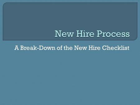 A Break-Down of the New Hire Checklist.  When you need to begin the process of filling a position, refer to the Staff & Hiring Process located on MyNaropa: