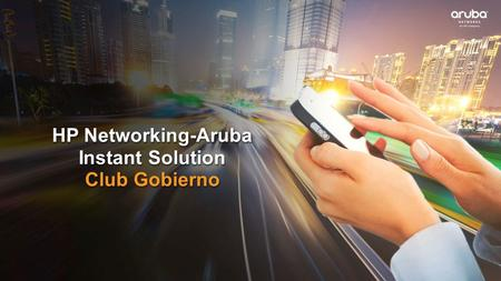 HP Networking-Aruba Instant Solution Club Gobierno HP Networking-Aruba Instant Solution Club Gobierno.