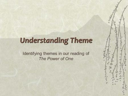 Understanding Theme Identifying themes in our reading of The Power of One.