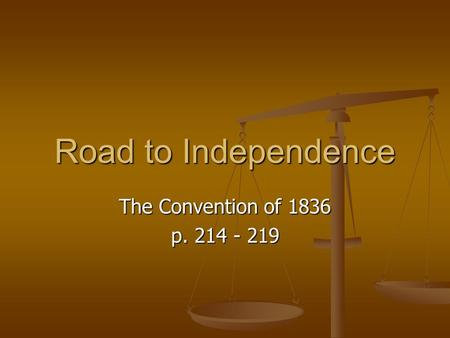 Road to Independence The Convention of 1836 p. 214 - 219.